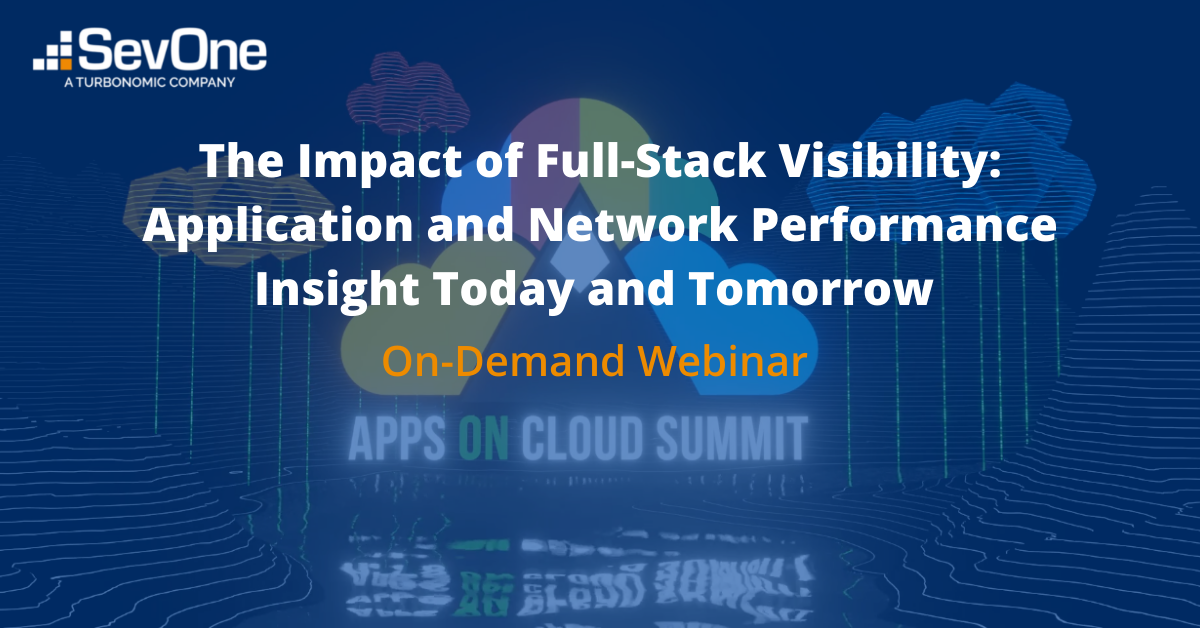 The Impact of Full-Stack Visibility Application and Network Performance Insight Today and Tomorrow
